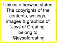 Unless otherwise stated, The copyright of the contents, writings, images & graphics of 'Joys of Creating' belong to ©joysofcreating